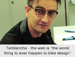 "Terblanche - the web is ""the worst thing to ever happen to bike design"""
